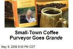 Small-Town Coffee Purveyor Goes Grande