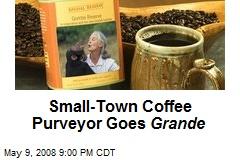 Small-Town Coffee Purveyor Goes Grande