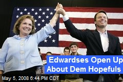 Edwardses Open Up About Dem Hopefuls