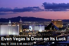 Even Vegas Is Down on Its Luck