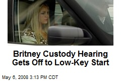 Britney Custody Hearing Gets Off to Low-Key Start