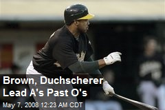 Brown, Duchscherer Lead A's Past O's