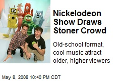 Nickelodeon Show Draws Stoner Crowd