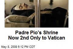 Padre Pio's Shrine Now 2nd Only to Vatican