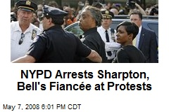 NYPD Arrests Sharpton, Bell's Fiancée at Protests