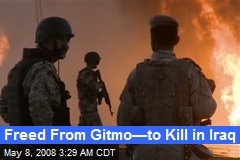 Freed From Gitmo—to Kill in Iraq