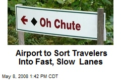 Airport to Sort Travelers Into Fast, Slow Lanes