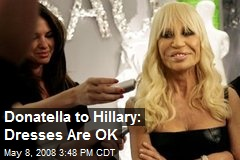 Donatella to Hillary: Dresses Are OK