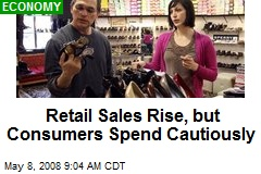 Retail Sales Rise, but Consumers Spend Cautiously