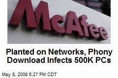 Planted on Networks, Phony Download Infects 500K PCs