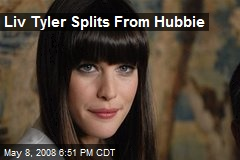 Liv Tyler Splits From Hubbie