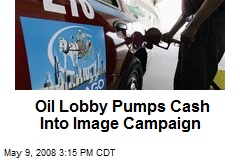 Oil Lobby Pumps Cash Into Image Campaign