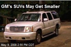 GM's SUVs May Get Smaller