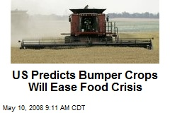 US Predicts Bumper Crops Will Ease Food Crisis