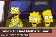 Time's 10 Best Mothers Ever...