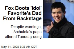 Fox Boots 'Idol' Favorite's Dad From Backstage