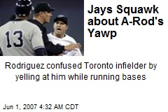 Jays Squawk about A-Rod's Yawp