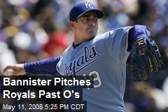 Bannister Pitches Royals Past O's