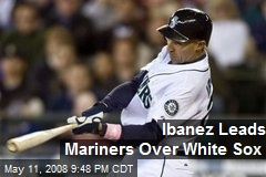 Ibanez Leads Mariners Over White Sox