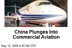 China Plunges Into Commercial Aviation
