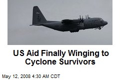 US Aid Finally Winging to Cyclone Survivors