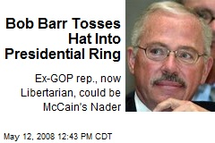 Bob Barr Tosses Hat Into Presidential Ring