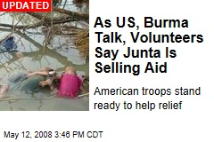 As US, Burma Talk, Volunteers Say Junta Is Selling Aid