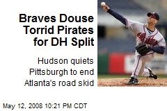 Braves Douse Torrid Pirates for DH Split