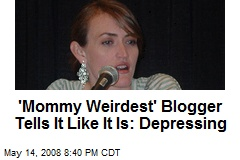 'Mommy Weirdest' Blogger Tells It Like It Is: Depressing