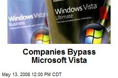 Companies Bypass Microsoft Vista
