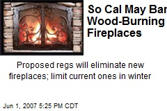 So Cal May Ban Wood-Burning Fireplaces