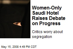 Women-Only Saudi Hotel Raises Debate on Progress