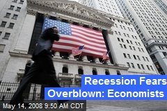 Recession Fears Overblown: Economists