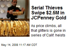 Serial Thieves Swipe $2.5M in JCPenney Gold