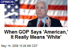 When GOP Says 'American,' It Really Means 'White'