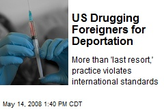 US Drugging Foreigners for Deportation