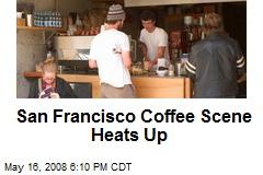 San Francisco Coffee Scene Heats Up