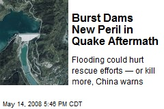 Burst Dams New Peril in Quake Aftermath