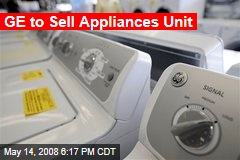 GE to Sell Appliances Unit