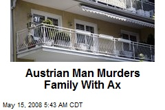 Austrian Man Murders Family With Ax