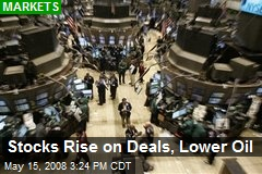 Stocks Rise on Deals, Lower Oil