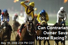 Can Contrarian Owner Save Horse Racing?