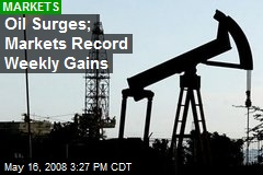 Oil Surges; Markets Record Weekly Gains