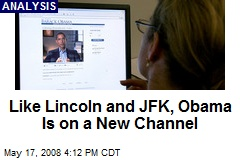 Like Lincoln and JFK, Obama Is on a New Channel