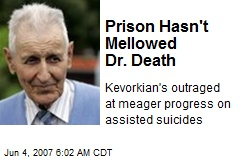Prison Hasn't Mellowed Dr. Death