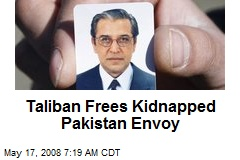 Taliban Frees Kidnapped Pakistan Envoy