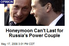 Honeymoon Can't Last for Russia's Power Couple