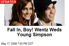 Fall In, Boy! Wentz Weds Young Simpson