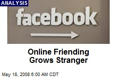 Online Friending Grows Stranger