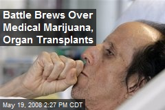 Battle Brews Over Medical Marijuana, Organ Transplants